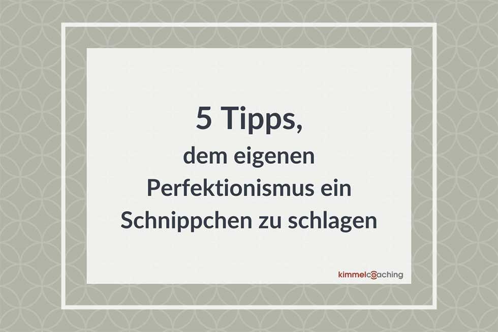5 Tipps dem eigenen Perfektionismus ein Schnippchen zu schlagen
