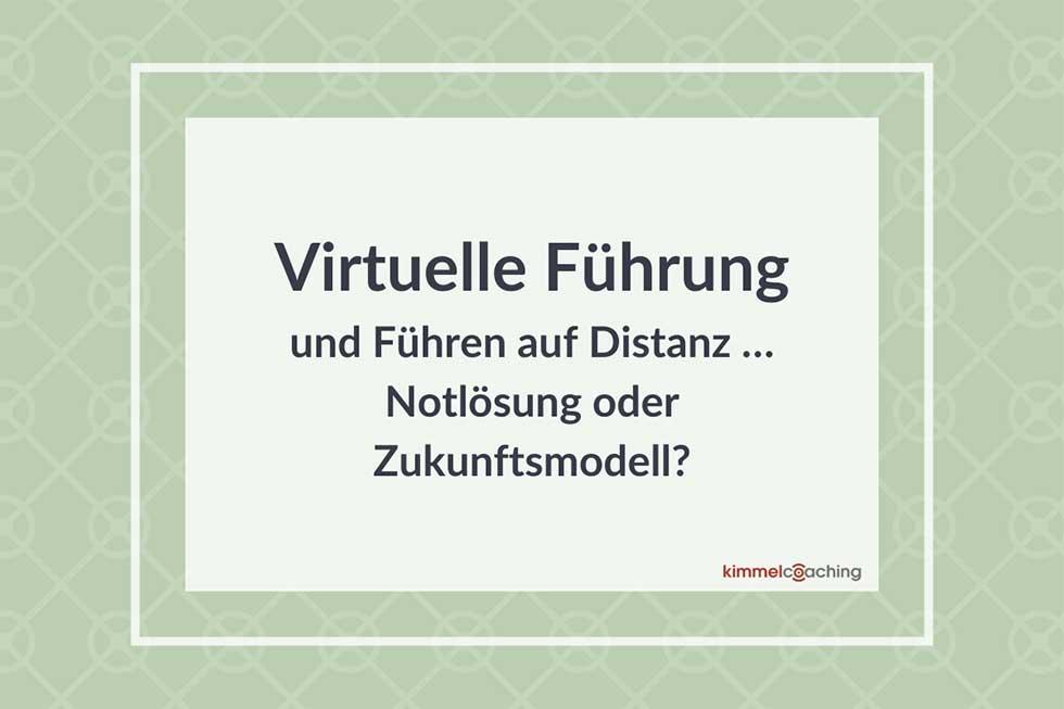 Virtuelle Führung und Führen auf Distanz … Notlösung oder Zukunftsmodell?