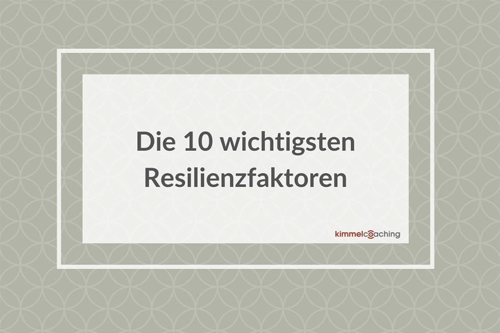 Die 10 wichtigsten Resilienzfaktoren für gesunderhaltendes Arbeiten